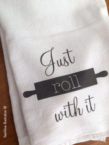 Just Roll With It Tea Towel, Dishtowel, Tea Towel, Flour Sack Towel,