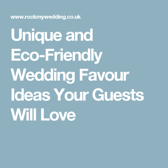 Unique and Eco-Friendly Wedding Favour Ideas Your Guests Will Love