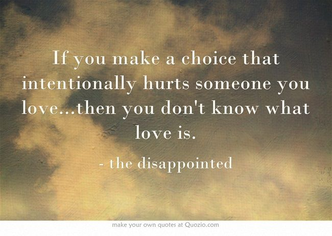 If You Make A Choice That Intentionally Hurts Someone You Love