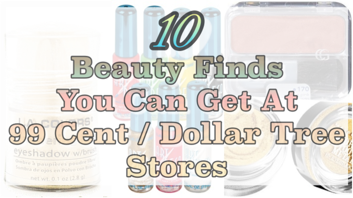 10 Beauty Essentials You Can Get At The 99 Cent Store