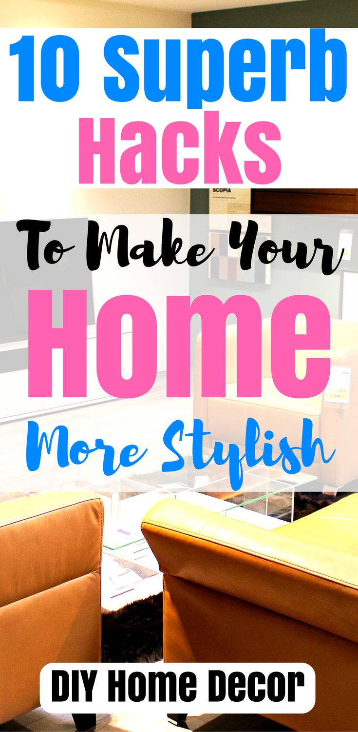 10 superb hacks to make your home more stylish pinterest life