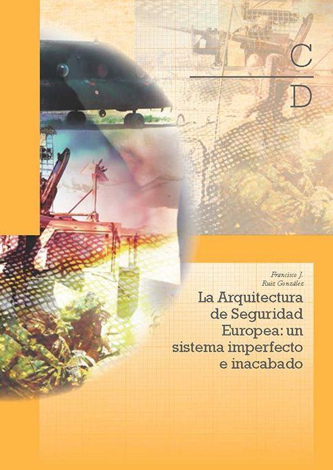 La arquitectura de seguridad europea : un sistema imperfecto e inacabado / Francisco J. Ruiz González