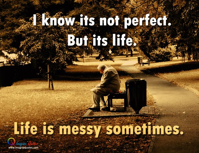 I Know Its Not Perfect Imaginequotes Happy Life Quotes Life Is Hard Quotes Good Life Quotes
