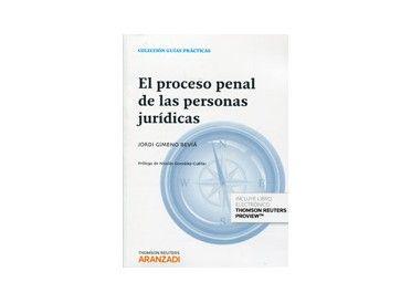 El proceso penal de las personas jurídicas / Jordi Gimeno Beviá.    Aranzadi, 2014