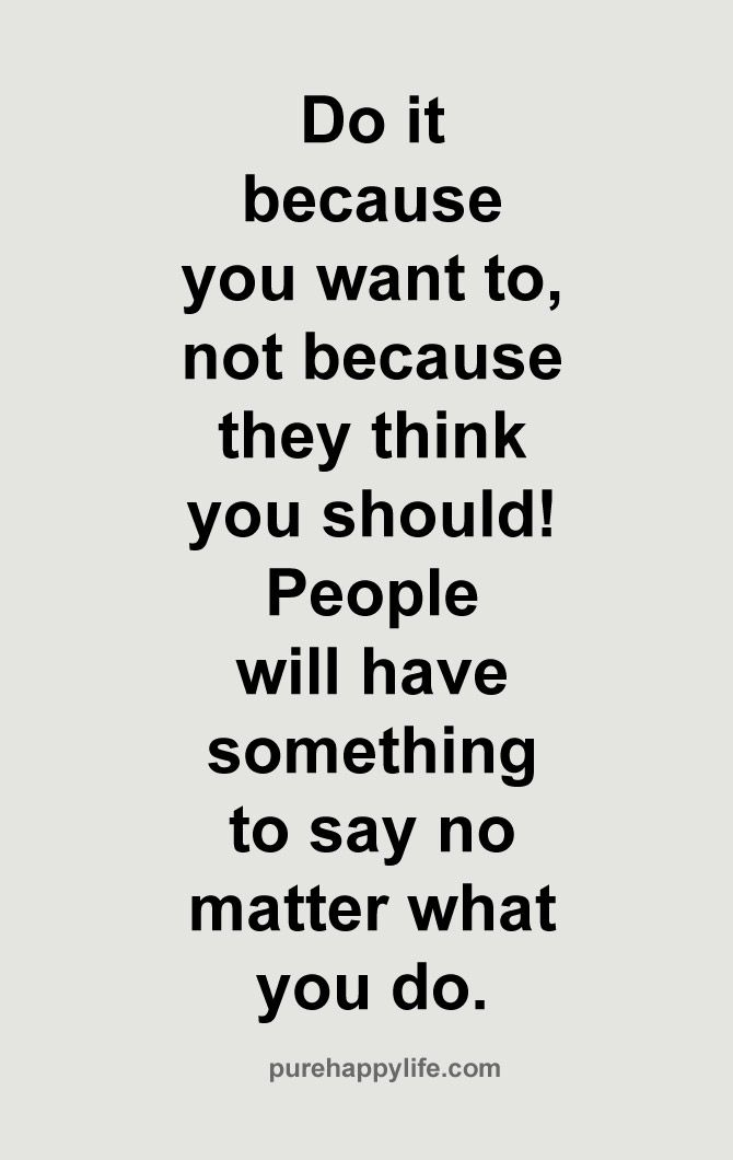 Attitude Quotes Do It Because You Want To Not Because They Think