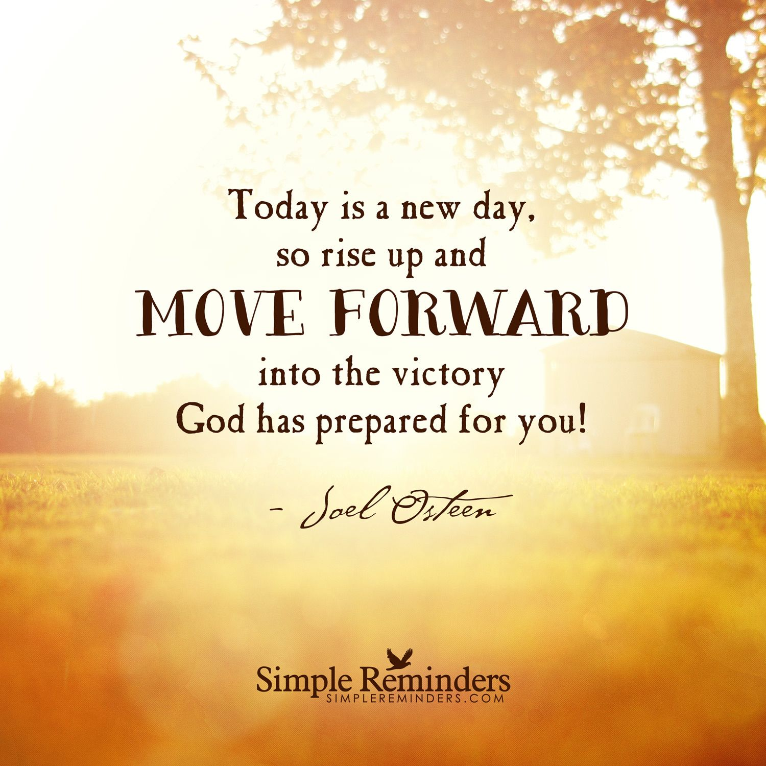 Today is a new day, so rise up and move forward into the victory