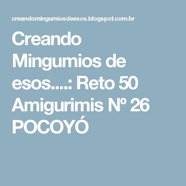Creando Mingumios de esos....: Reto 50 Amigurimis Nº 26 POCOYÓ