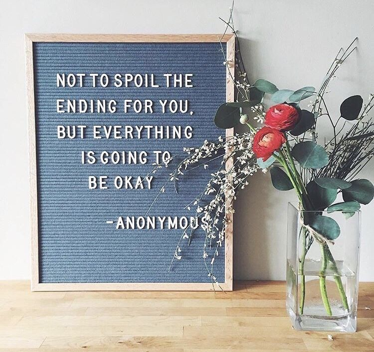 Not to spoil the ending for you, but everything is going to be okay.