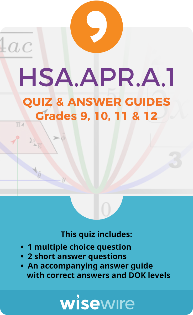 In this quiz, students assess their understanding of standard HSA.APR.A.1. Students answer one multiple choice question and two short answer questi…