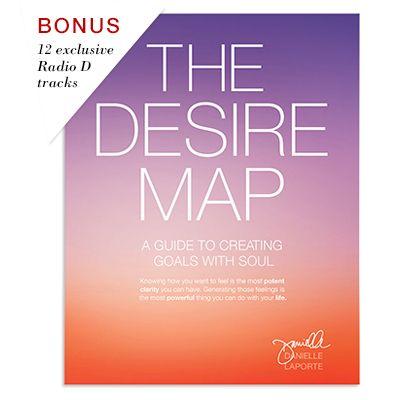 The Desire Map The Desire Map Creating Goals Danielle Laporte
