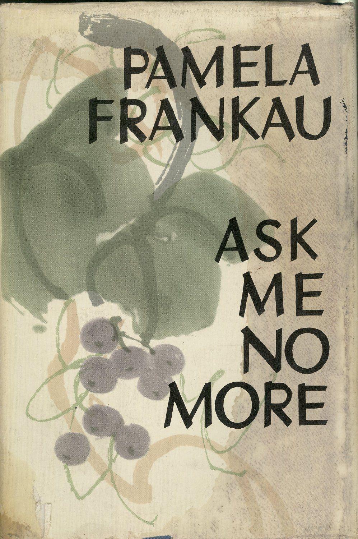 Pamela Frankau's Ask Me No More.