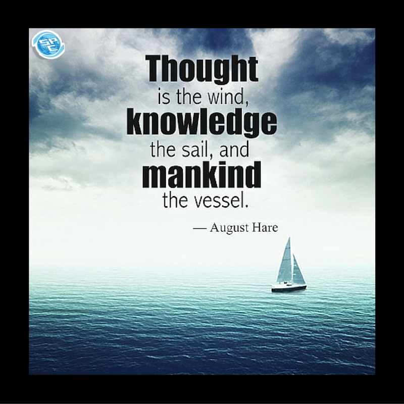 Inspirational Quotes Sailing: Thought Is The Wind, Knowledge The Sail, And Mankind The