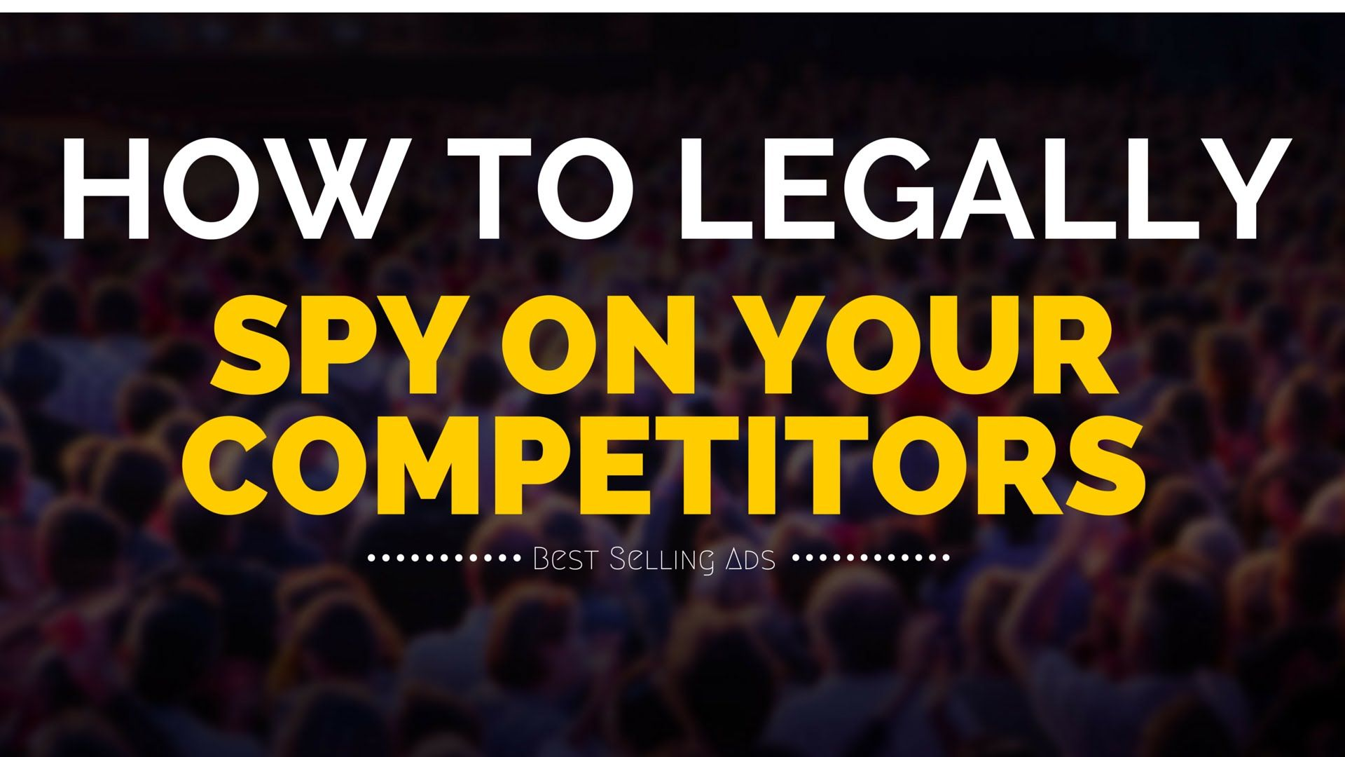 How to Legally Spy on your Competitors Best Selling Ads