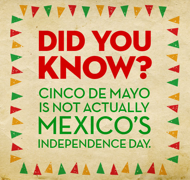 Contrary To Popular Belief Cinco De Mayo Is Not Mexicos Independence Day