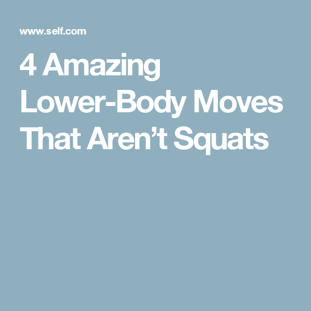 4 Amazing Lower-Body Moves That Aren't Squats