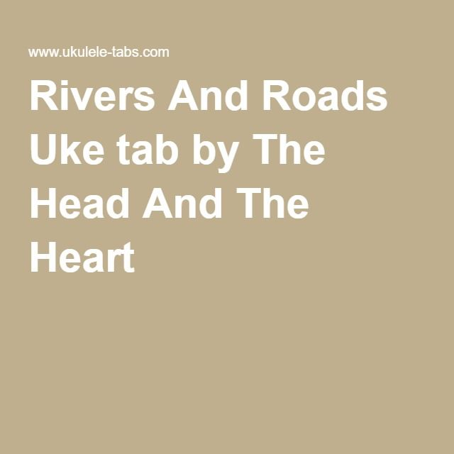 Rivers And Roads Uke tab by The Head And The Heart | random ...