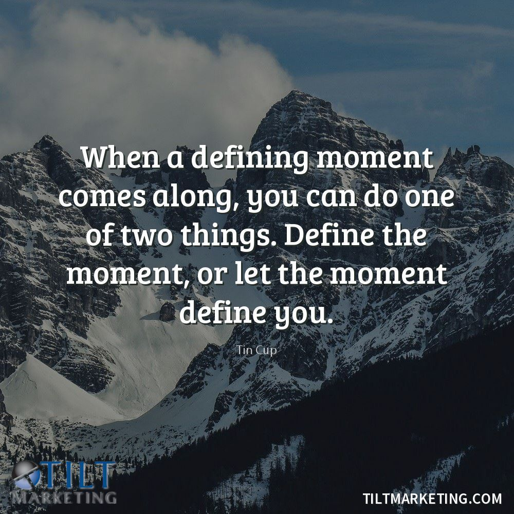 When a defining moment comes along, you can do one of two things. Define  the moment, or let the moment define you. -… | Moments quotes, Great  quotes, In this moment
