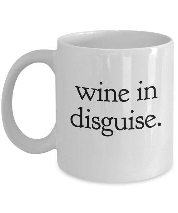 Wine Mug - Might Be Wine Mug wine in disguise. Wine Coffee Mug Ceramic - Funny Coffee Mug For Wine Lovers #howtodisguiseyourself