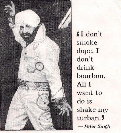 i love him!  i don't smoke dope. I don't drink bourbon. All I want to do is shake my turban.