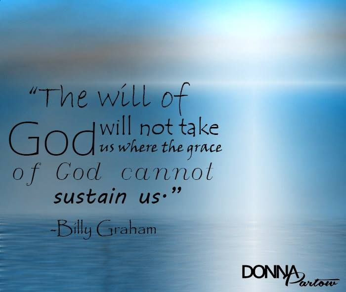 The Will Of God Will Not Take You To A Place Where The Grace Of