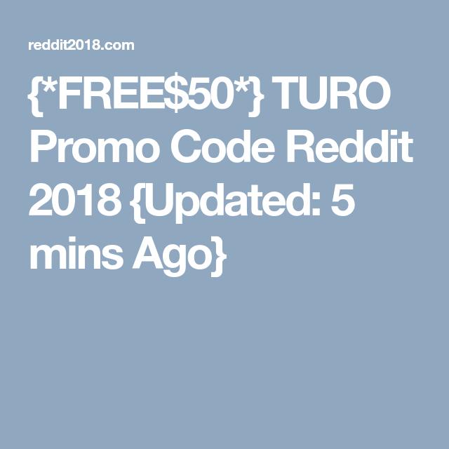 FREE$50*} TURO Promo Code Reddit 2018 {Updated: 5 mins Ago