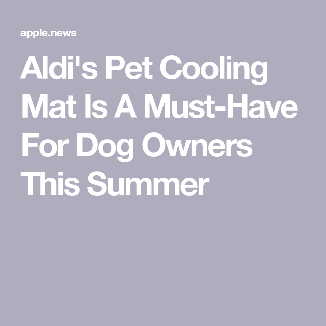 Aldi S Pet Cooling Mat Is A Must Have For Dog Owners This Summer Pet Cooling Mat Dog Owners Aldi