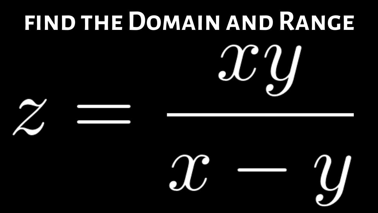 How To Find The Domain And Range Of Z Xy X Y In 2020 Math Videos