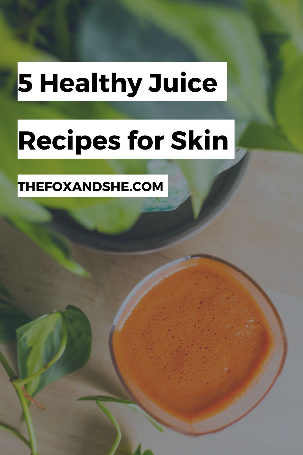 5 Easy-to-Make Fresh Juice Recipes For Clear Skin - The Fox