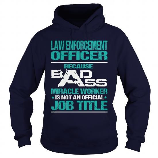 LAW ENFORCEMENT OFFICER BADASS MIRACLE WORKER T Shirts, Hoodies. Get it now ==► https://www.sunfrog.com/LifeStyle/LAW-ENFORCEMENT-OFFICER--BADASS-MIRACLE-WORKER-Navy-Blue-Hoodie.html?41382