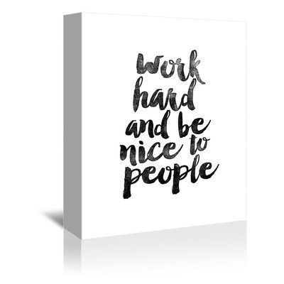 Americanflat Motivated Type Work Hard and be Nice to People Textual Art on Wrapped Canvas Size: