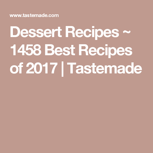 Dessert Recipes ~ 1458 Best Recipes of 2017 | Tastemade