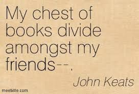 My chest of books divide amongst my friends\