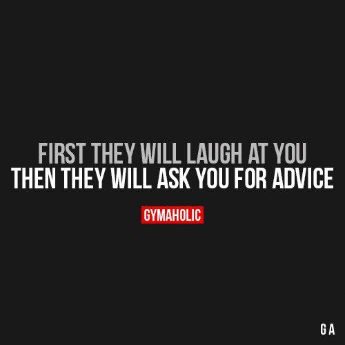 First They Will Laugh At You Fitness Motivation Quotes Gym Quote Laugh At Yourself Quotes