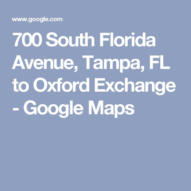 700 South Florida Avenue, Tampa, FL to Oxford Exchange - Google Maps ...