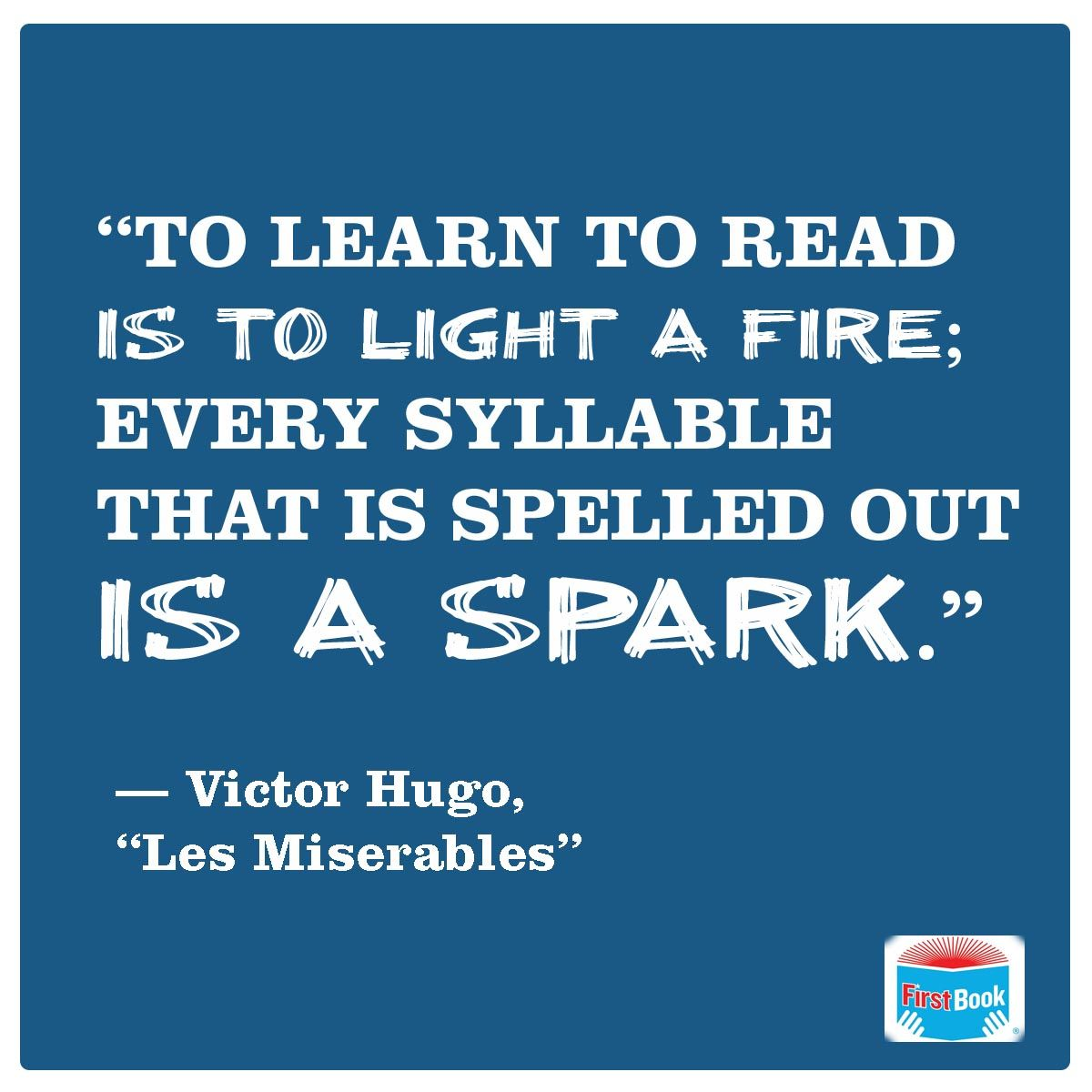 """To Learn To Read Is To Light A Fire…"""