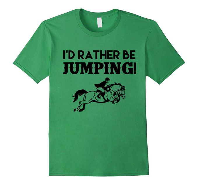 Amazon.com: I'd Rather Be Jumping Active Horse Rider Equestrian T-Shirt: Clothing