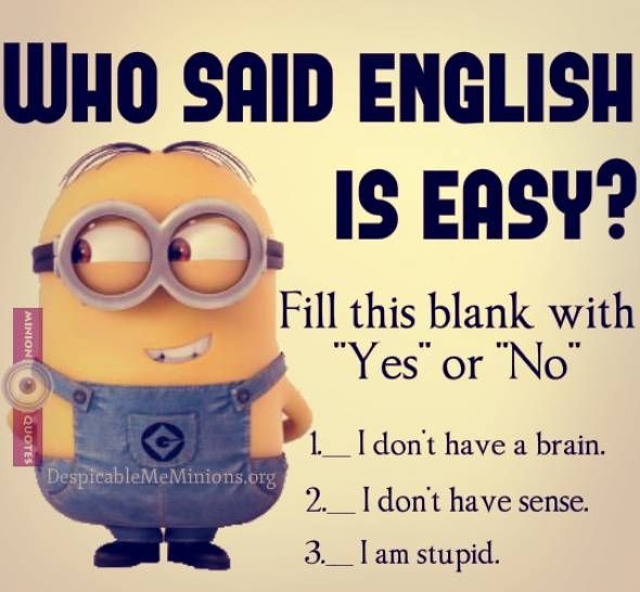 Who Said English Is Easy Minion Quotes Funny Minion Memes Minion Jokes Funny Minion Pictures