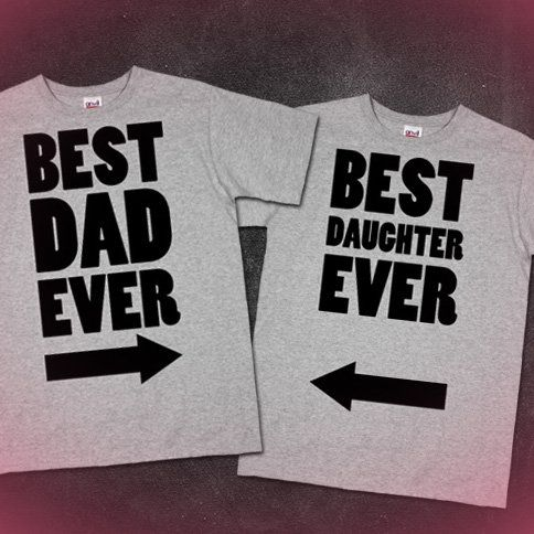 Best Dad / Daughter Ever Shirts, Definitely need to get ...