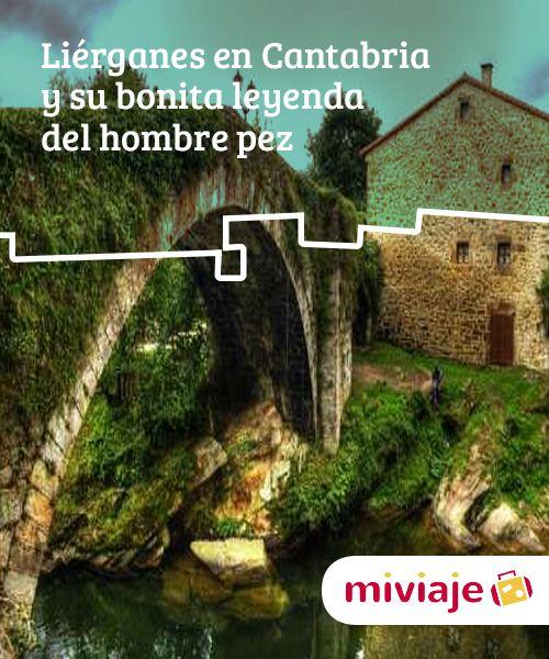Liérganes En Cantabria Y Su Bonita Leyenda Del Hombre Pez Mi Viaje Leyendas Bonita Paisajes