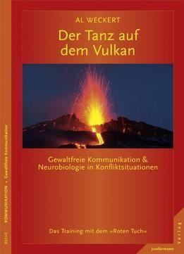 Der Tanz Auf Dem Vulkan. Gewaltfreie Kommunikation & Neurobiologie In Konfliktsituationen