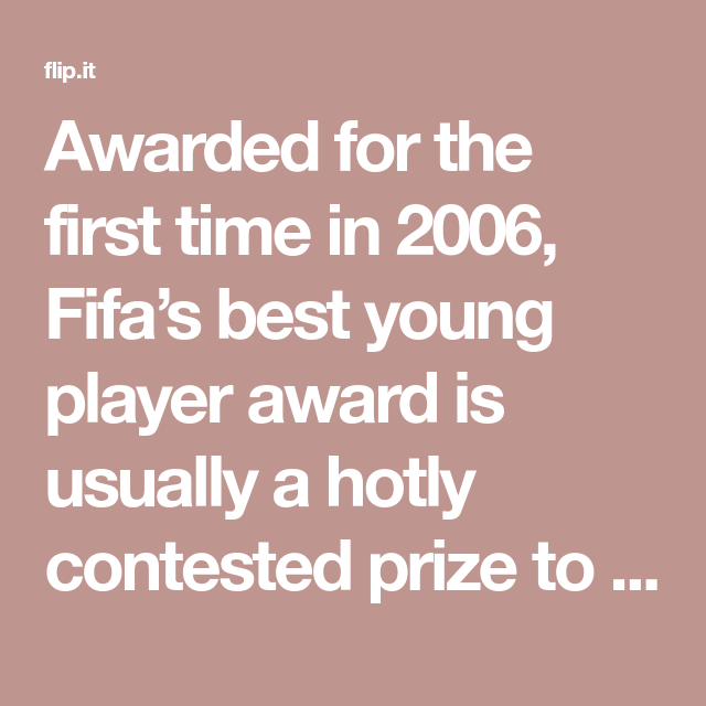 Awarded For The First Time In 2006 Fifa S Best Young Player Award Is Usually A Hotly Contested Prize To Honour The Be Player Award England Players Best Player