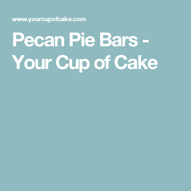 Pecan Pie Bars - Your Cup of Cake