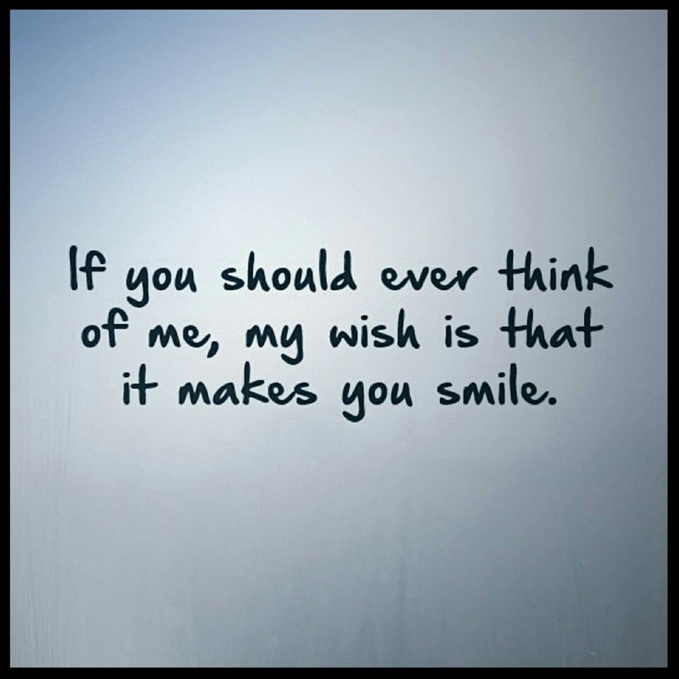 Im Always Thinking Of You And It Always Makes Me Smile Mostly