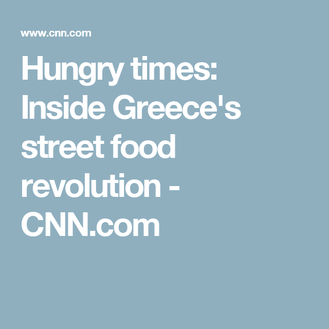 Hungry times: Inside Greece's street food revolution - CNN.com