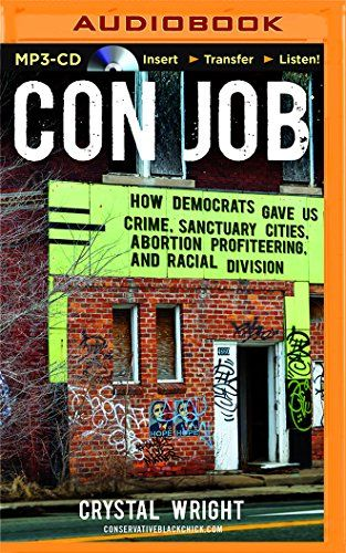 Con Job: How Democrats Gave Us Crime, Sanctuary Cities, Abortion Profiteering, and Racial Division by Crystal Wright http://www.amazon.com/dp/1501271520/ref=cm_sw_r_pi_dp_l2HNwb0N8RGE5