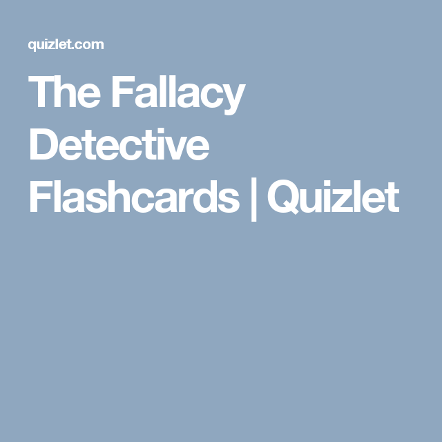 The Fallacy Detective Flashcards Quizlet Detective Vocabulary Homeschool
