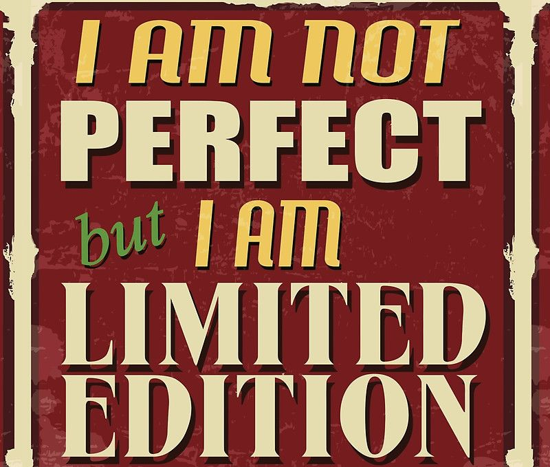I am not perfect,but i am limited edition.cool text,typography,fun,humor,modern,trendy