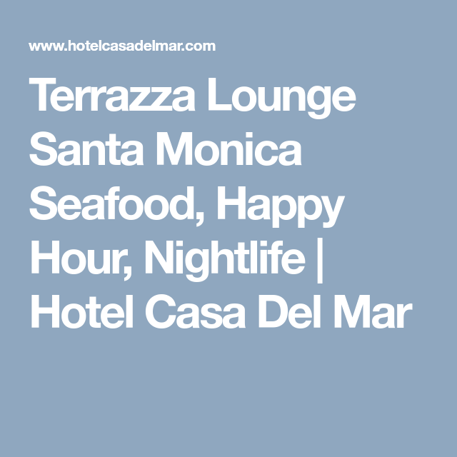 Terrazza Lounge Santa Monica Seafood Happy Hour Nightlife