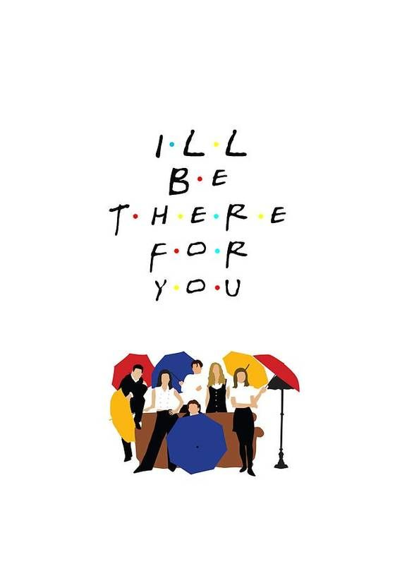 I'll be there for you Friends tv show Poster by Andrea