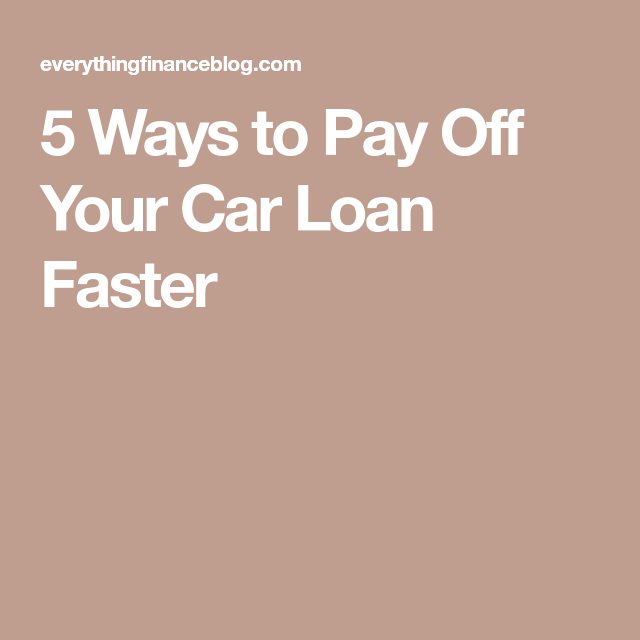 5 Ways To Pay Off Your Car Loan Faster